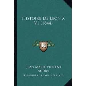 : Histoire De Leon X V1 (1844) (French Edition) (9781167708534): Jean