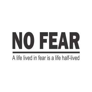 No fear a life lived in fear is a