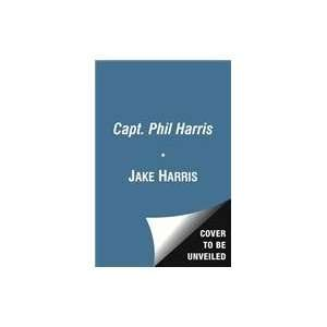 Capt. Phil Harris: A Reckless and Dramatic Life