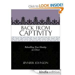 Back From Captivity: Rebuilding Your Identity in Christ: Jennifer
