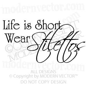 LIFE IS SHORT WEAR STILETTOS Quote Vinyl Wall Decal