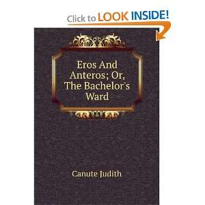 Eros And Anteros; Or, The Bachelors Ward Canute Judith Books