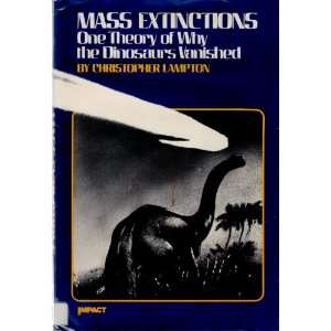 Mass Extinctions: One Theory of Why the Dinosaurs Vanished