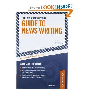Associated Press Guide to News Writing: The Resource for