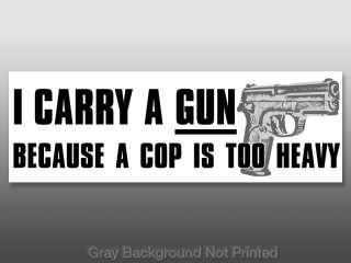 Carry a Gun Cop is Too Heavy Bumper Sticker  pro nra