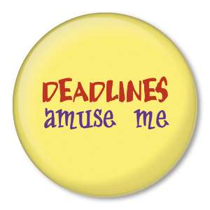 DEADLINES AMUSE ME pin funny button badge writer artist