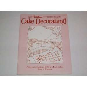 Wilton Pattern Book (Patterns to Duplicate 1989 Yearbook Cakes