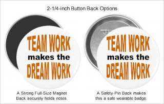 Teamwork Makes The Dream Work   Refrigerator Fridge Magnet, Pinback