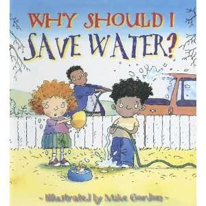 Why Should I Save Water? (9780606336345): Jen Green: Books