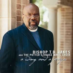 Prayer: Bishop T. D Jakes & The Potters House Mass Choir: Music