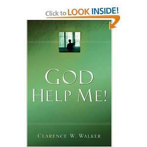 God Help Me (9781594671920) Clarence W. Walker Books