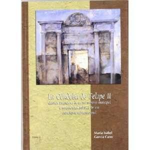 La Cordoba de Felipe II Gestion Financiera de Un Patrimonio Municipal