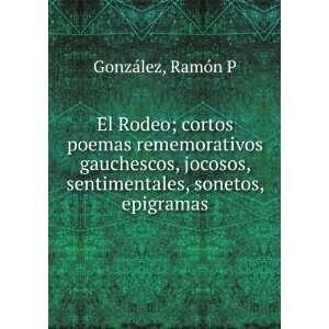 El Rodeo; cortos poemas rememorativos gauchescos, jocosos