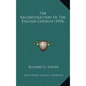 Of The English Church (1910) (9781164415404): Roland G. Usher: Books