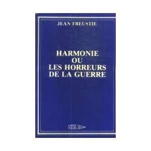 ou les horreurs de la guerre (9782728704385): Jean Freustié: Books