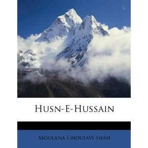 Hussain (Urdu Edition) (9781175712561): Moulana Ghousavi Shah: Books