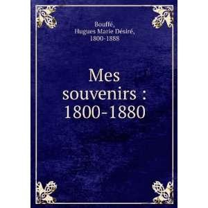 Mes souvenirs  1800 1880 Hugues Marie Désiré, 1800