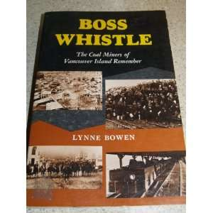 Boss Whistle The Coal Miners of Vancouver Island Remember