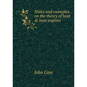 Notes and examples on the theory of heat and heat engines