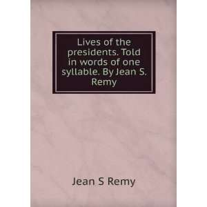 . Told in words of one syllable. By Jean S. Remy Jean S Remy Books