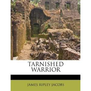 TARNISHED WARRIOR (9781179596396) JAMES RIPLEY JACOBS Books