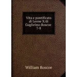 di Leone X/di Guglielmo Roscoe . 7 8: William Roscoe: Books