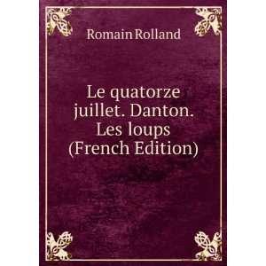 Le quatorze juillet. Danton. Les loups (French Edition