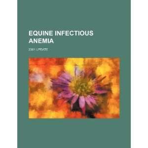 Equine infectious anemia: 2001 update (9781234284923): U.S