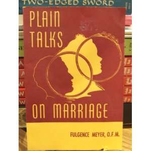 Talks on Marriage by Fulgence Meyer, O.F.M.: Fulgence Meyer: Books