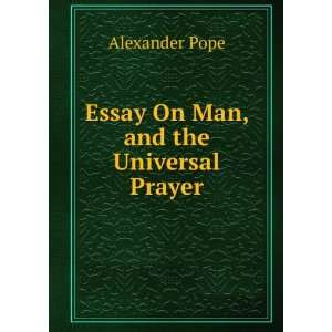 Essay On Man, and the Universal Prayer Alexander Pope Books