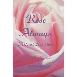 Rose Always   A Court Love Story (9780615263625): Maja