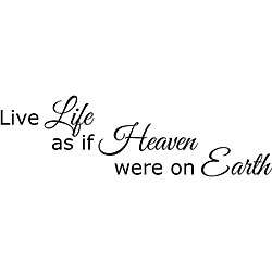 Live Life As if Heaven Were On Earth Vinyl Wall Art