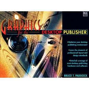 Graphics for the Desktop Publisher (9781558282582): Bruce