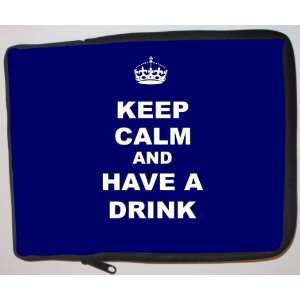 Keep Calm and have a Drink   Blue Laptop Sleeve   Note Book sleeve