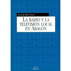 La Radio y La Television Local En Aragon (Spanish Edition