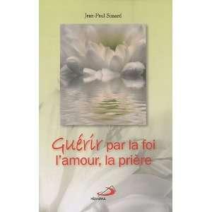la foi, lamour, la prière (9782894208144): Jean Paul Simard: Books