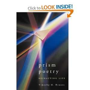 Poetry: Refracting Life (9781456752897): Timothy M. Bowers: Books