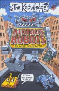 Riotous Robots (The Knowledge)   Dr Mike Goldsmith   Used; Good