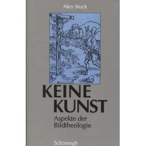 Keine Kunst: Aspekte der Bildtheologie (German Edition