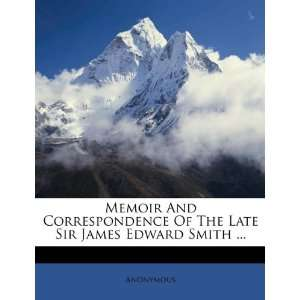 The Late Sir James Edward Smith  (9781247737935): Anonymous: Books