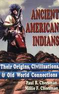 Ancient American Indians Their Origins, Civilizations & Old World