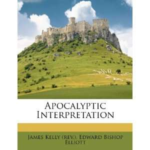 (9781286267394): James Kelly (rev.), Edward Bishop Elliott: Books