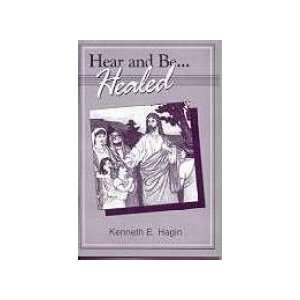 Hear and Be Healed [Paperback]: Kenneth E. Hagin: Books