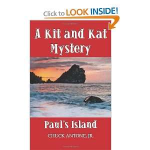 Pauls Island A Kit and Kat Mystery (9780615475776) Chuck Antone Jr