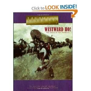 Westward Ho The Story of the Pioneers (Landmark Books)