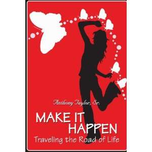 Make It Happen: Traveling the Road of Life (9781424105830