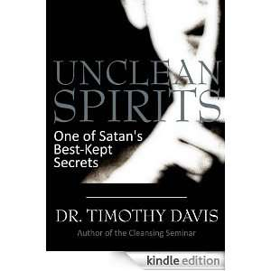 UNCLEAN SPIRITS: One of Satans Best Kept Secrets: Timothy Davis