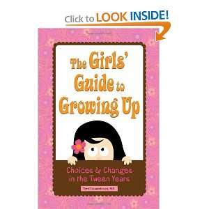 The Girls Guide to Growing Up: Choices & Changes in the Tween Years