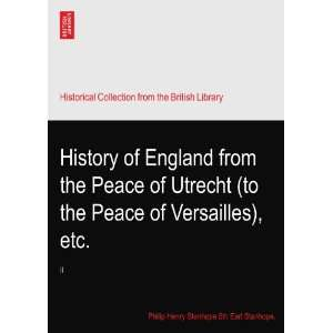 Peace of Versailles), etc.: II: Philip Henry Stanhope 5th Earl