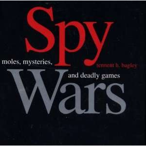 Wars : Moles, Mysteries, and Deadly Games: Tennent H. Bagley: Books